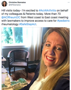 """Tweet by Christine Stamatos that says """"Hill visits today- I'm excited to #Act4Arthritis on behalf of my colleagues & Patients today. More than 70 @ACRheumDC from West coast to East coast meeting with lawmakers to improve access to care for #pediatric rheumatology #SafeStepAct."""""""
