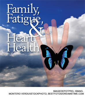 Family, Fatigue & Heart Health